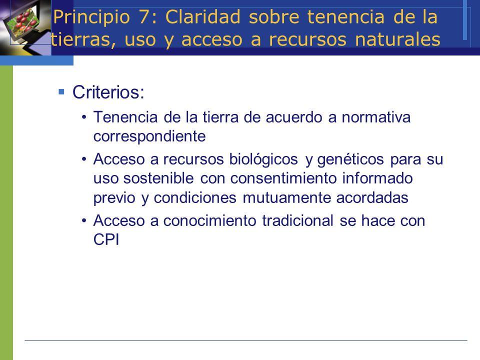 Principio 7: Claridad sobre tenencia de la tierras, uso y acceso a recursos naturales Criterios: Tenencia de la tierra de acuerdo a normativa correspo