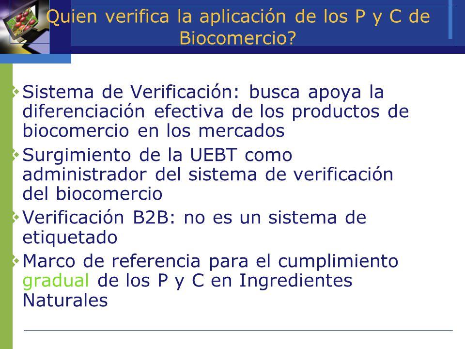 Quien verifica la aplicación de los P y C de Biocomercio? Sistema de Verificación: busca apoya la diferenciación efectiva de los productos de biocomer
