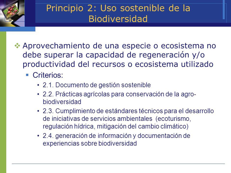 Principio 2: Uso sostenible de la Biodiversidad Aprovechamiento de una especie o ecosistema no debe superar la capacidad de regeneración y/o productiv