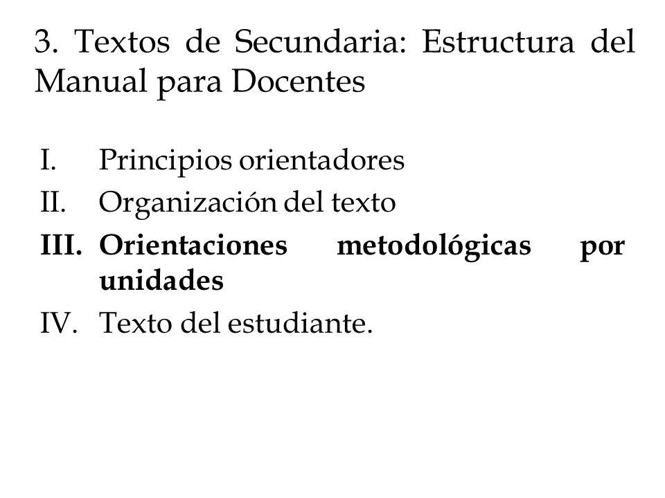 3. Textos de Secundaria: Estructura del Manual para Docentes I.Principios orientadores II.Organización del texto III.Orientaciones metodológicas por u