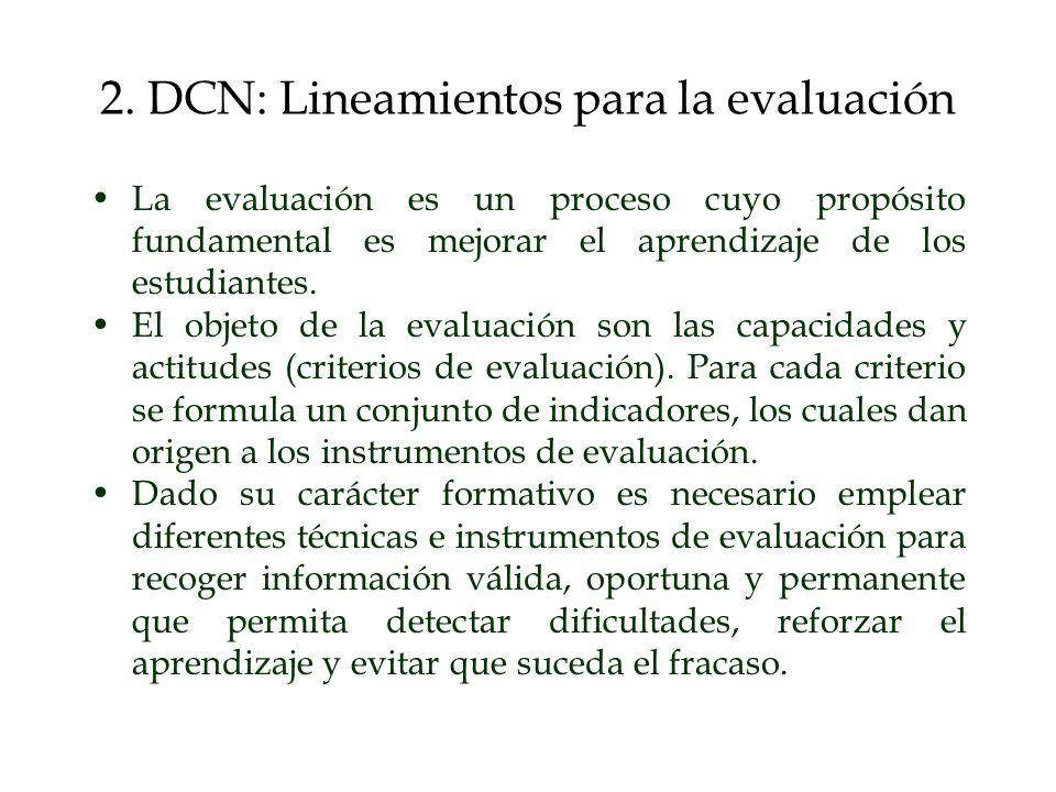 2. DCN: Lineamientos para la evaluación La evaluación es un proceso cuyo propósito fundamental es mejorar el aprendizaje de los estudiantes. El objeto