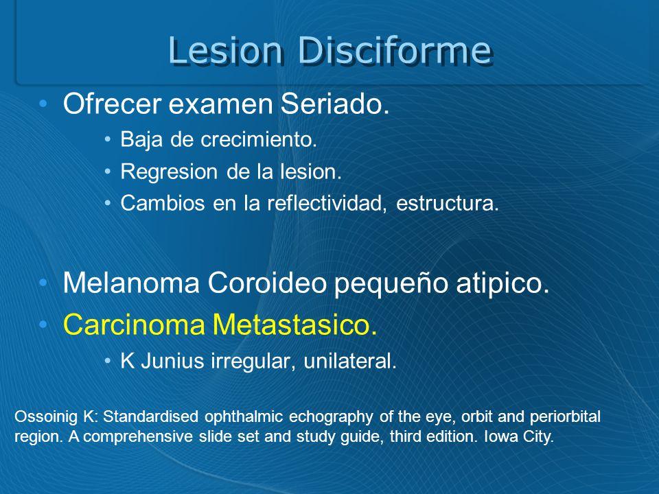 Lesion Disciforme Ofrecer examen Seriado.Baja de crecimiento.