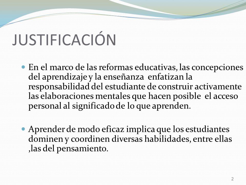 2 JUSTIFICACIÓN En el marco de las reformas educativas, las concepciones del aprendizaje y la enseñanza enfatizan la responsabilidad del estudiante de construir activamente las elaboraciones mentales que hacen posible el acceso personal al significado de lo que aprenden.