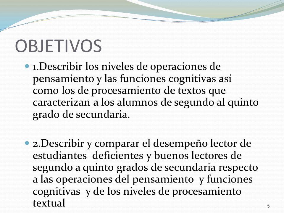 5 OBJETIVOS 1.Describir los niveles de operaciones de pensamiento y las funciones cognitivas así como los de procesamiento de textos que caracterizan