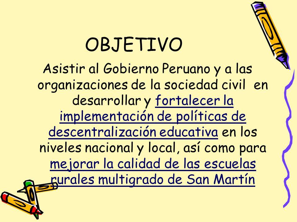OBJETIVO Asistir al Gobierno Peruano y a las organizaciones de la sociedad civil en desarrollar y fortalecer la implementación de políticas de descent