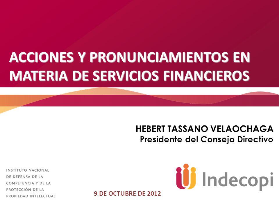 ACCIONES Y PRONUNCIAMIENTOS EN MATERIA DE SERVICIOS FINANCIEROS 9 DE OCTUBRE DE 2012 HEBERT TASSANO VELAOCHAGA Presidente del Consejo Directivo