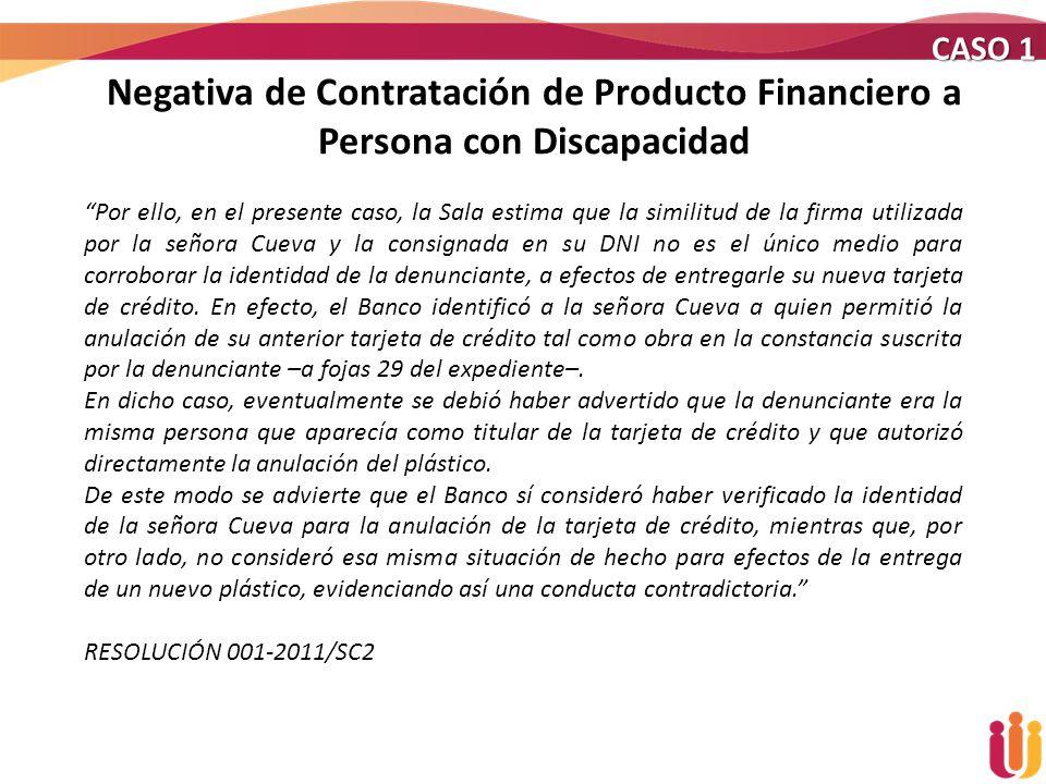 Negativa de Contratación de Producto Financiero a Persona con Discapacidad CASO 1 Por ello, en el presente caso, la Sala estima que la similitud de la