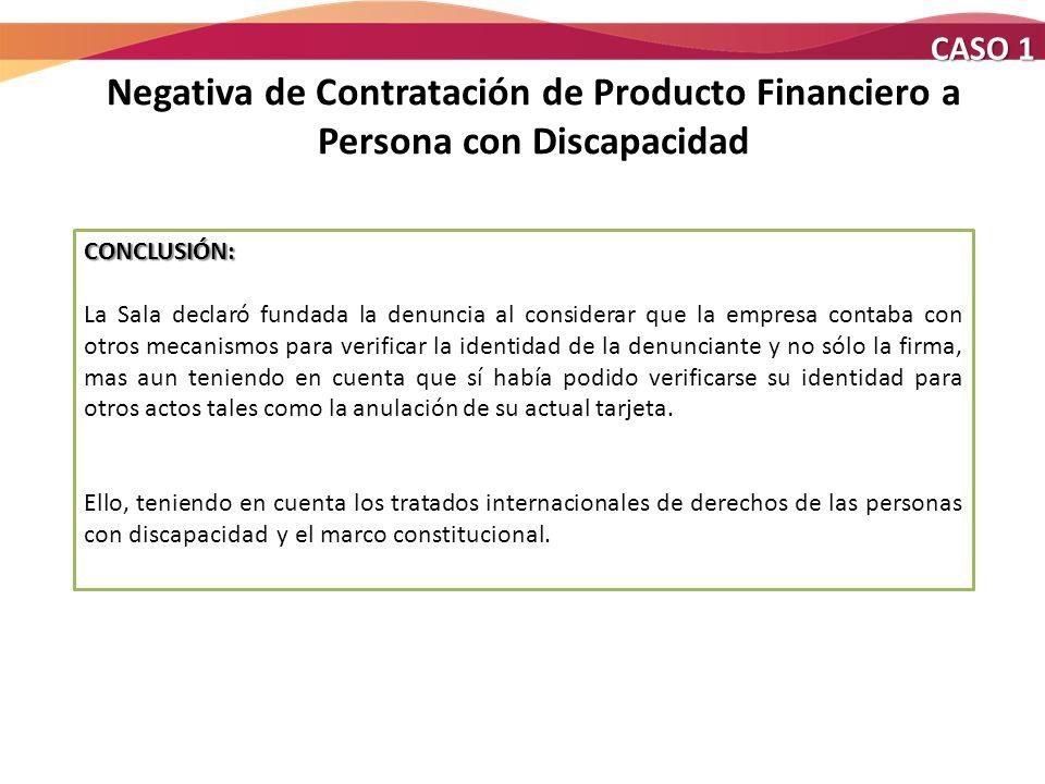 Negativa de Contratación de Producto Financiero a Persona con Discapacidad CASO 1 CONCLUSIÓN: La Sala declaró fundada la denuncia al considerar que la