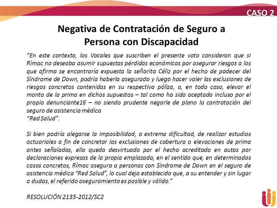 Negativa de Contratación de Seguro a Persona con Discapacidad CASO 2 En este contexto, los Vocales que suscriben el presente voto consideran que si Rí