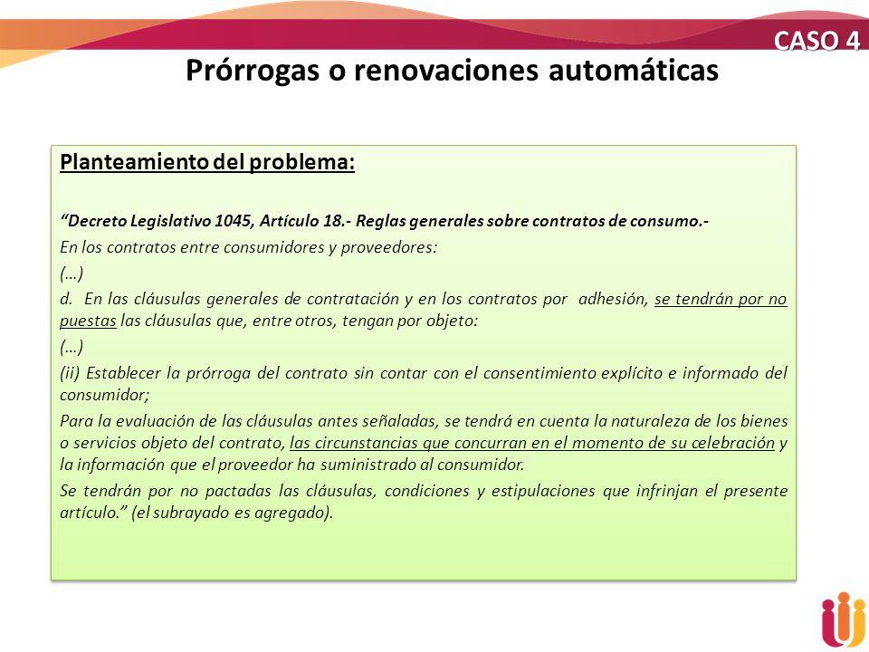 Prórrogas o renovaciones automáticas Planteamiento del problema: Decreto Legislativo 1045, Artículo 18.- Reglas generales sobre contratos de consumo.-