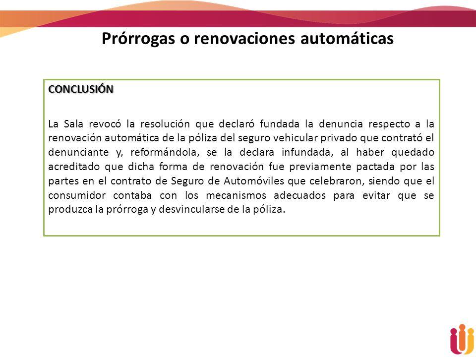 Prórrogas o renovaciones automáticas CONCLUSIÓN La Sala revocó la resolución que declaró fundada la denuncia respecto a la renovación automática de la