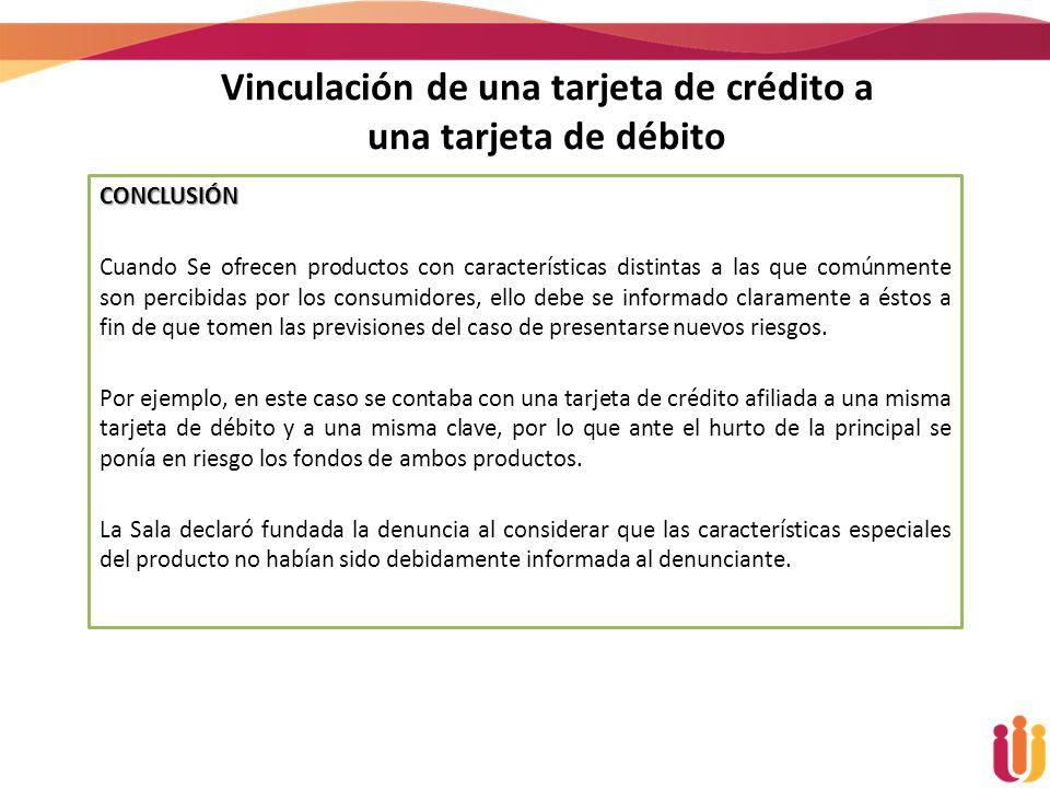 Vinculación de una tarjeta de crédito a una tarjeta de débito CONCLUSIÓN Cuando Se ofrecen productos con características distintas a las que comúnment