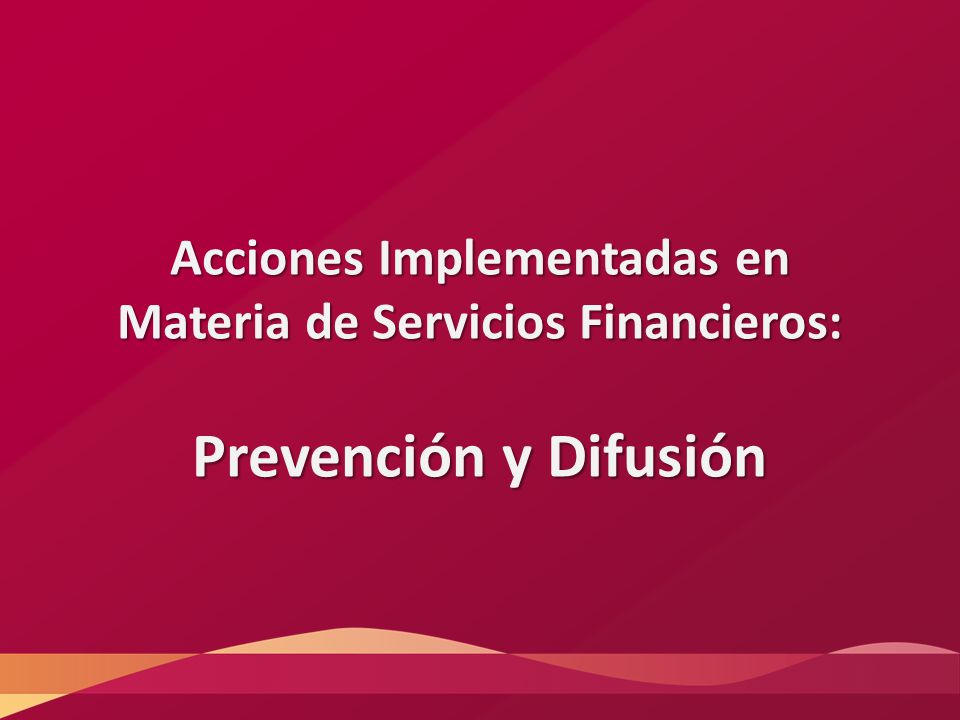 Acciones Implementadas en Materia de Servicios Financieros: Prevención y Difusión