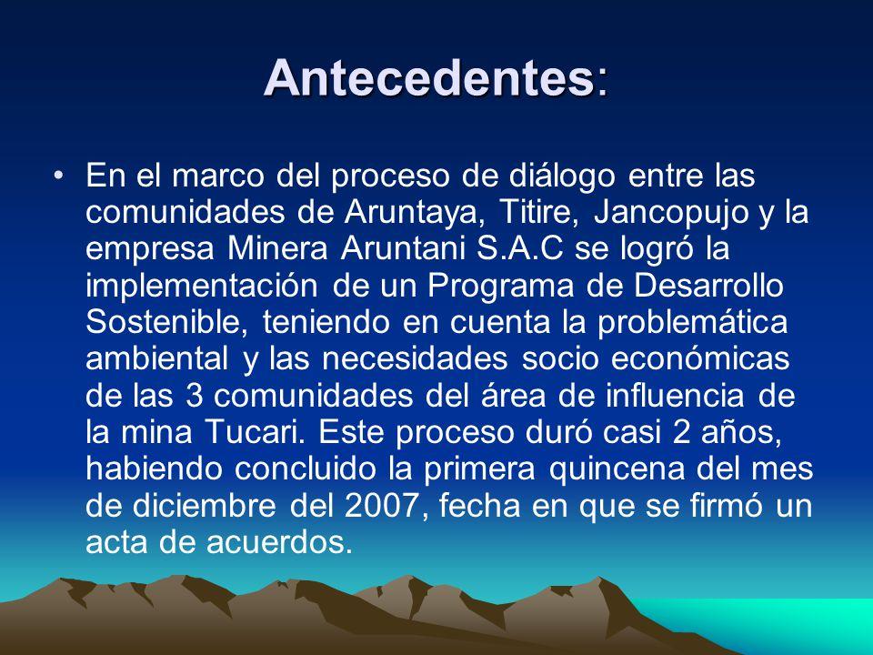 Antecedentes: En el marco del proceso de diálogo entre las comunidades de Aruntaya, Titire, Jancopujo y la empresa Minera Aruntani S.A.C se logró la i