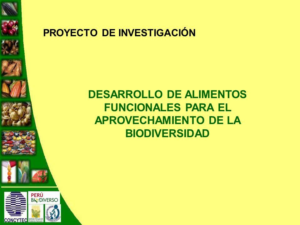 DESARROLLO DE ALIMENTOS FUNCIONALES PARA EL APROVECHAMIENTO DE LA BIODIVERSIDAD PROYECTO DE INVESTIGACIÓN