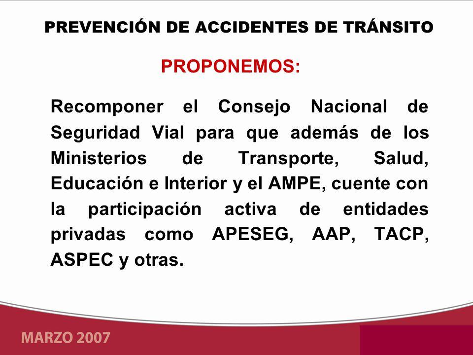 PROPONEMOS: Recomponer el Consejo Nacional de Seguridad Vial para que además de los Ministerios de Transporte, Salud, Educación e Interior y el AMPE, cuente con la participación activa de entidades privadas como APESEG, AAP, TACP, ASPEC y otras.