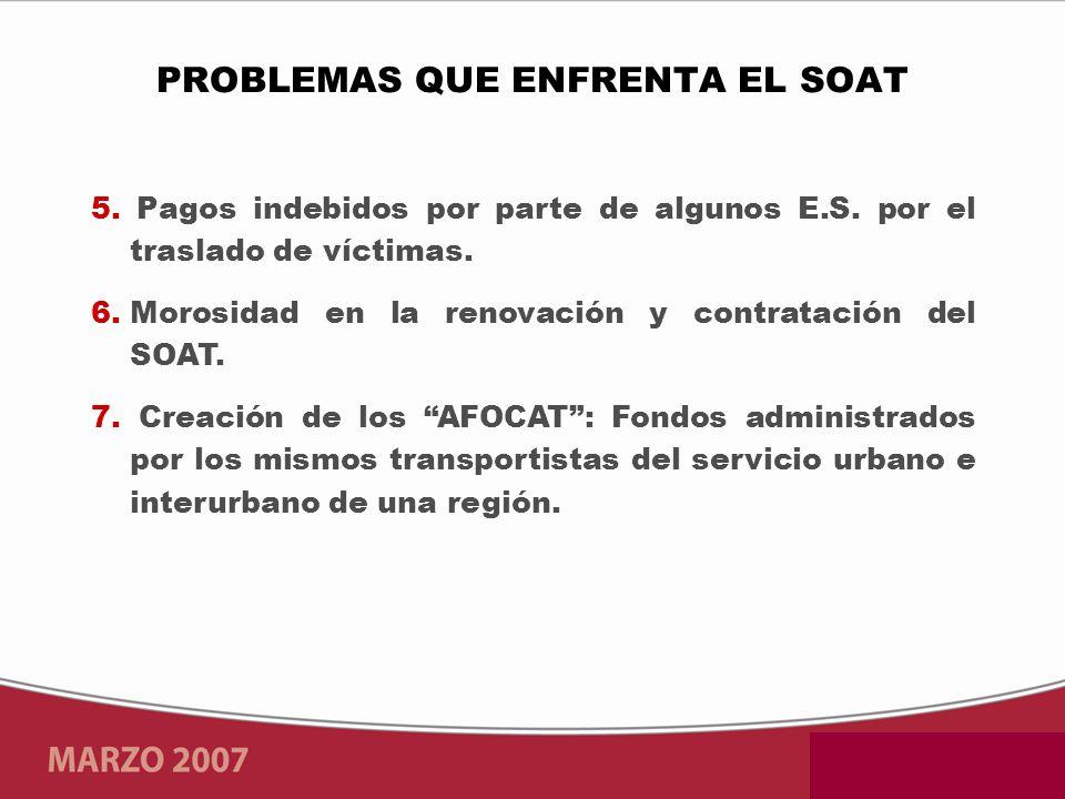 5. Pagos indebidos por parte de algunos E.S. por el traslado de víctimas. 6.Morosidad en la renovación y contratación del SOAT. 7. Creación de los AFO