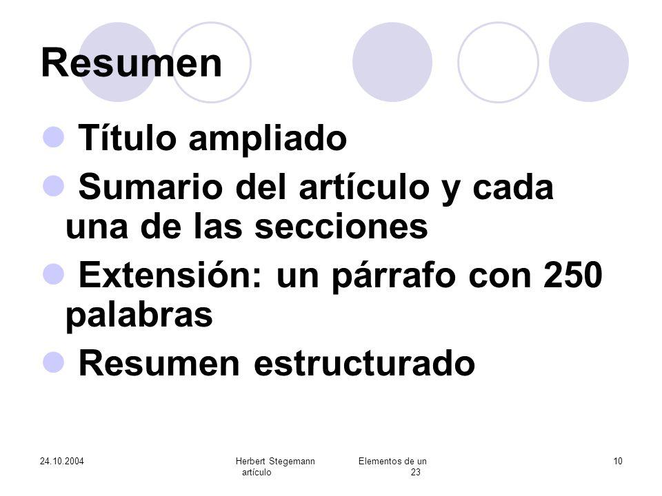 24.10.2004Herbert Stegemann Elementos de un artículo 23 10 Resumen Título ampliado Sumario del artículo y cada una de las secciones Extensión: un párr