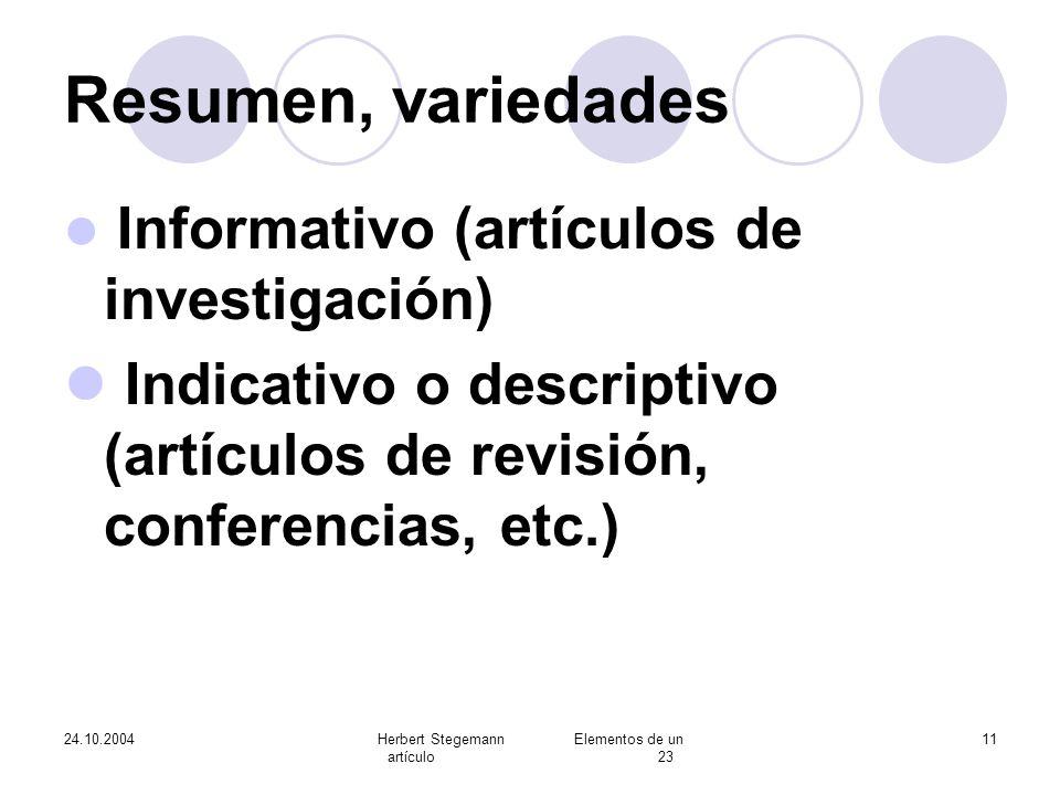 24.10.2004Herbert Stegemann Elementos de un artículo 23 11 Resumen, variedades Informativo (artículos de investigación) Indicativo o descriptivo (artí