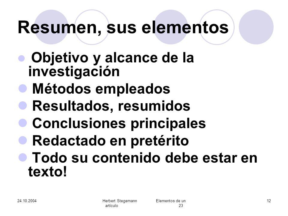 24.10.2004Herbert Stegemann Elementos de un artículo 23 12 Resumen, sus elementos Objetivo y alcance de la investigación Métodos empleados Resultados,