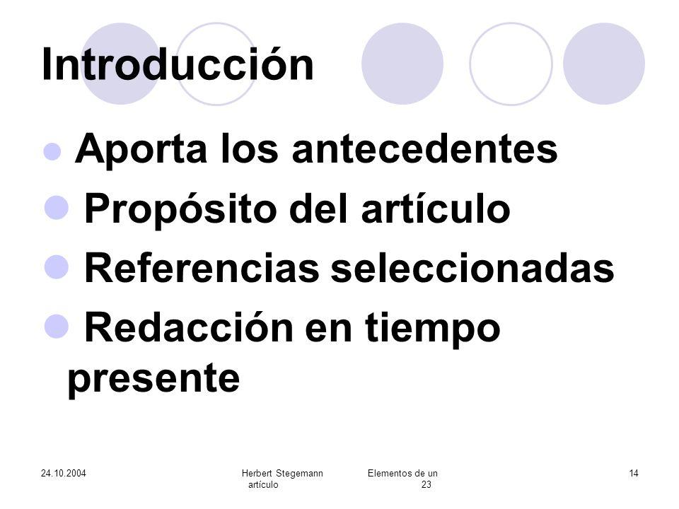 24.10.2004Herbert Stegemann Elementos de un artículo 23 14 Introducción Aporta los antecedentes Propósito del artículo Referencias seleccionadas Redac