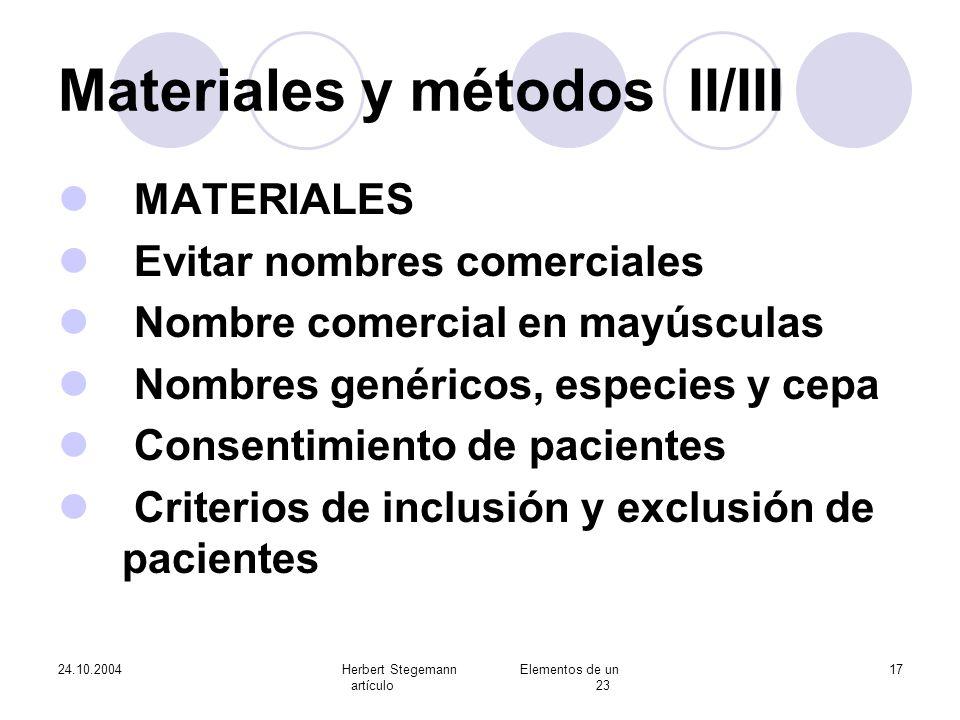 24.10.2004Herbert Stegemann Elementos de un artículo 23 17 Materiales y métodos II/III MATERIALES Evitar nombres comerciales Nombre comercial en mayús