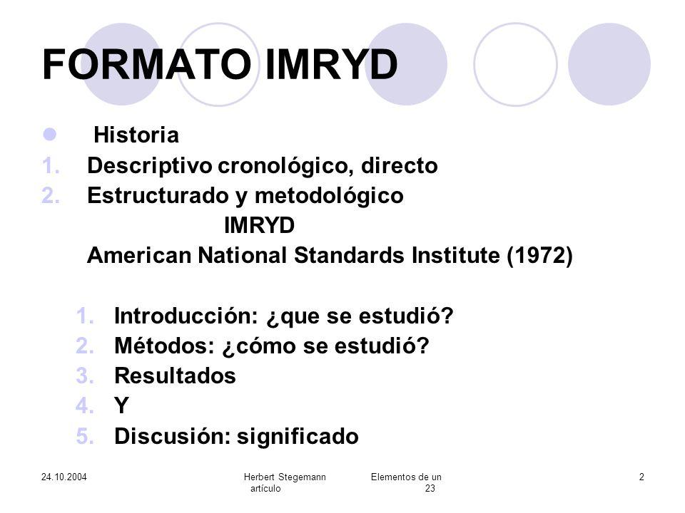 24.10.2004Herbert Stegemann Elementos de un artículo 23 2 FORMATO IMRYD Historia 1.Descriptivo cronológico, directo 2.Estructurado y metodológico IMRY