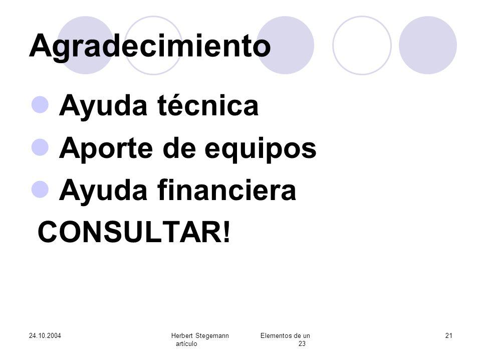 24.10.2004Herbert Stegemann Elementos de un artículo 23 21 Agradecimiento Ayuda técnica Aporte de equipos Ayuda financiera CONSULTAR!