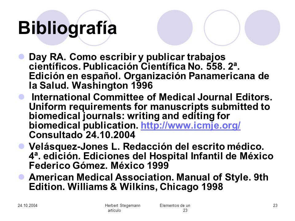 24.10.2004Herbert Stegemann Elementos de un artículo 23 23 Bibliografía Day RA. Como escribir y publicar trabajos científicos. Publicación Científica
