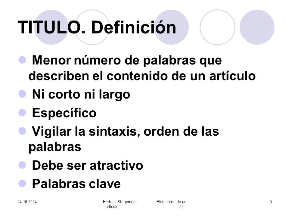 24.10.2004Herbert Stegemann Elementos de un artículo 23 5 TITULO. Definición Menor número de palabras que describen el contenido de un artículo Ni cor