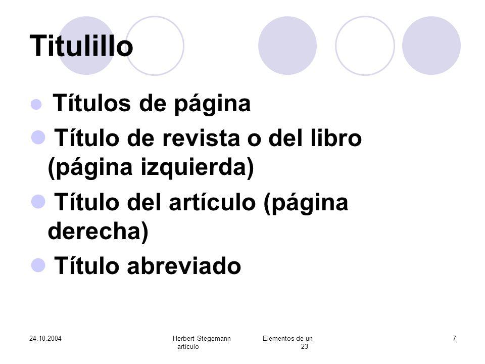 24.10.2004Herbert Stegemann Elementos de un artículo 23 7 Titulillo Títulos de página Título de revista o del libro (página izquierda) Título del artí