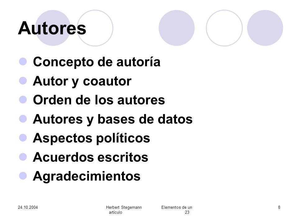 24.10.2004Herbert Stegemann Elementos de un artículo 23 8 Autores Concepto de autoría Autor y coautor Orden de los autores Autores y bases de datos As