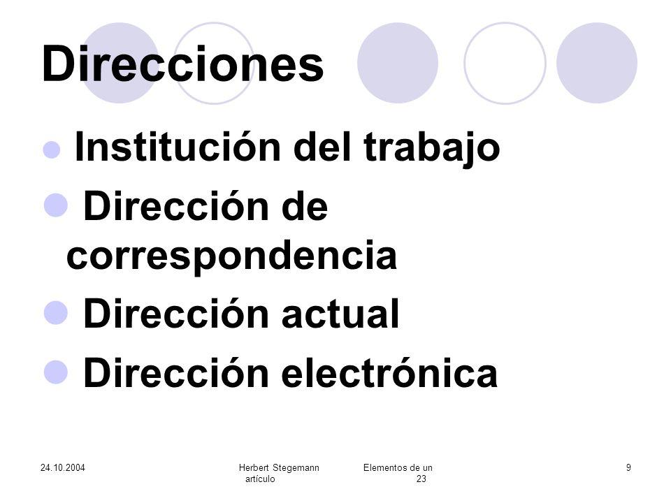 24.10.2004Herbert Stegemann Elementos de un artículo 23 9 Direcciones Institución del trabajo Dirección de correspondencia Dirección actual Dirección