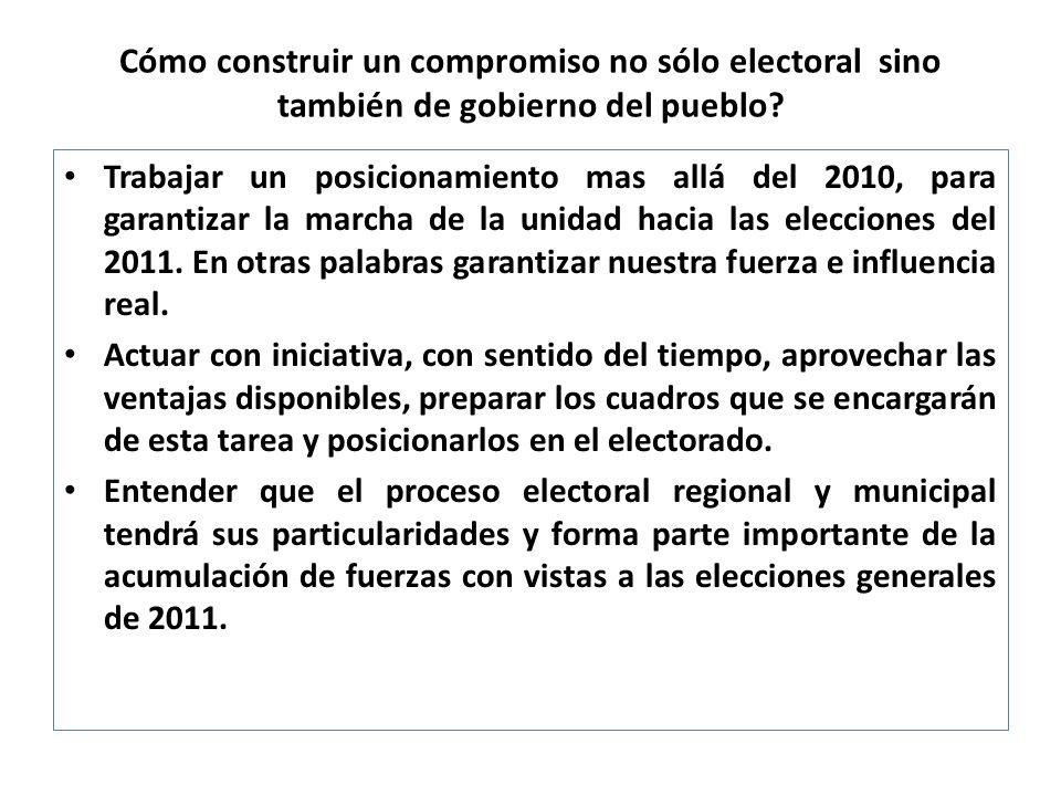 Cómo construir un compromiso no sólo electoral sino también de gobierno del pueblo? Trabajar un posicionamiento mas allá del 2010, para garantizar la
