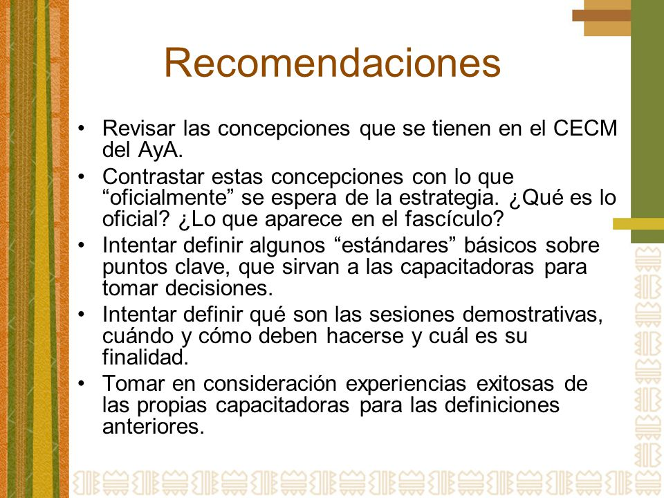 Recomendaciones Revisar las concepciones que se tienen en el CECM del AyA. Contrastar estas concepciones con lo que oficialmente se espera de la estra