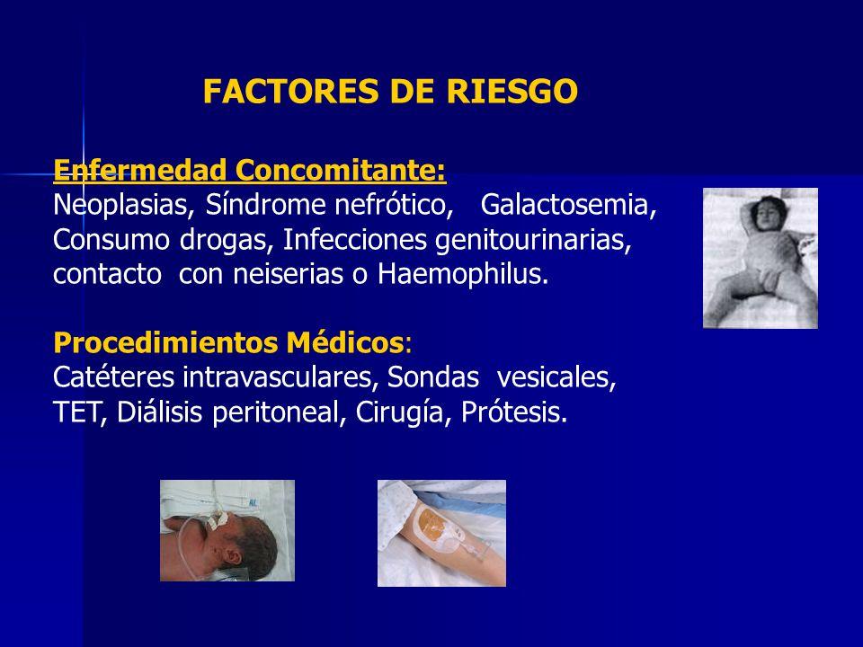 Enfermedad Concomitante: Neoplasias, Síndrome nefrótico, Galactosemia, Consumo drogas, Infecciones genitourinarias, contacto con neiserias o Haemophil