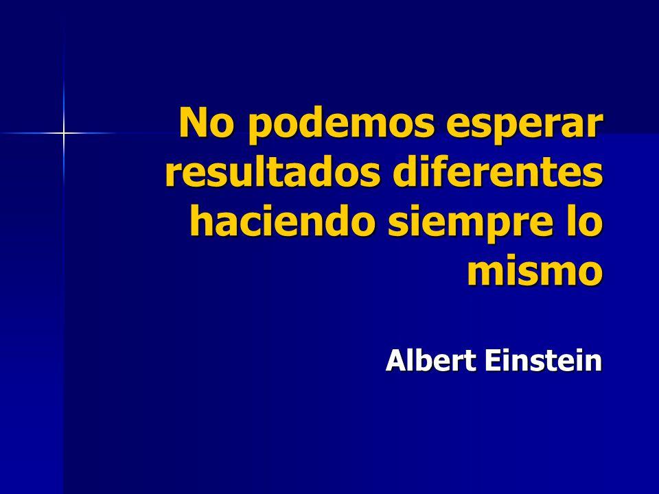 No podemos esperar resultados diferentes haciendo siempre lo mismo Albert Einstein