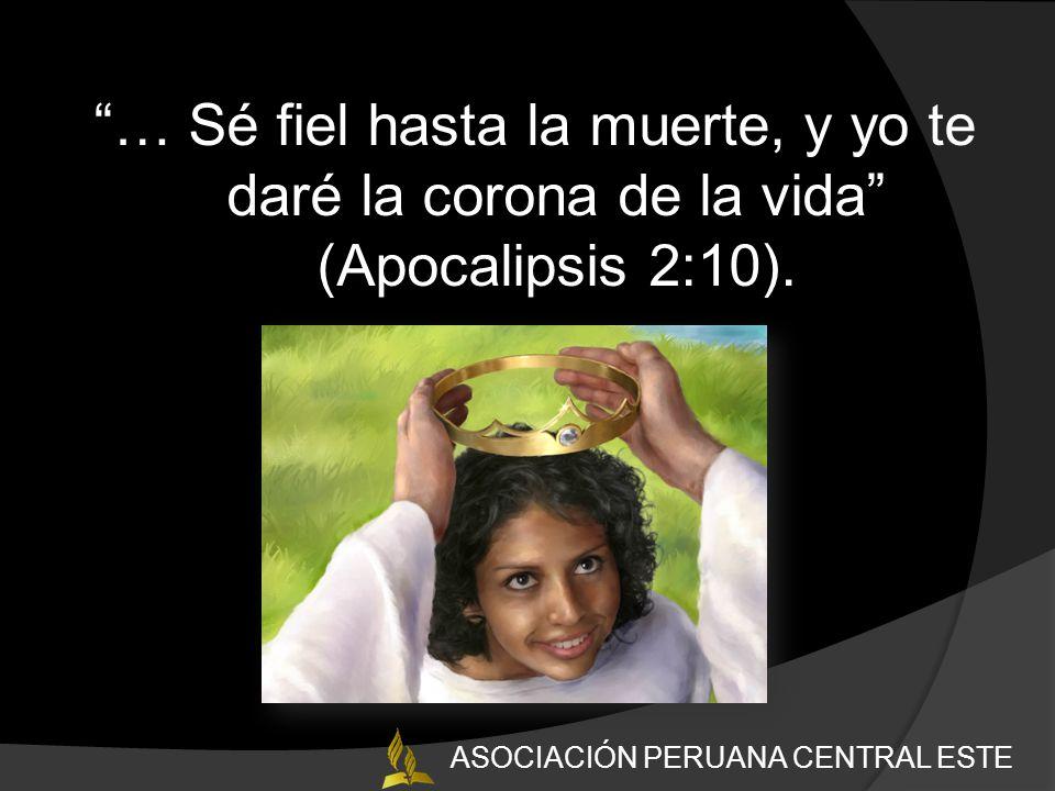 … Sé fiel hasta la muerte, y yo te daré la corona de la vida (Apocalipsis 2:10).