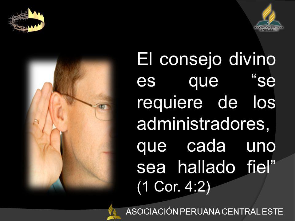 El consejo divino es que se requiere de los administradores, que cada uno sea hallado fiel (1 Cor.