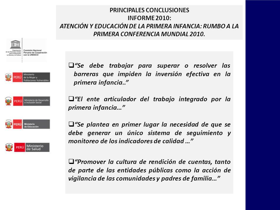 PRINCIPALES CONCLUSIONES INFORME 2010: ATENCIÓN Y EDUCACIÓN DE LA PRIMERA INFANCIA: RUMBO A LA PRIMERA CONFERENCIA MUNDIAL 2010. Se debe trabajar para