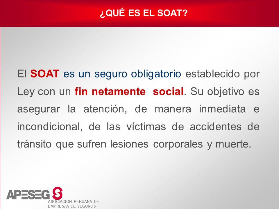 ASOCIACION PERUANA DE EMPRESAS DE SEGUROS El SOAT es un seguro obligatorio establecido por Ley con un fin netamente social. Su objetivo es asegurar la