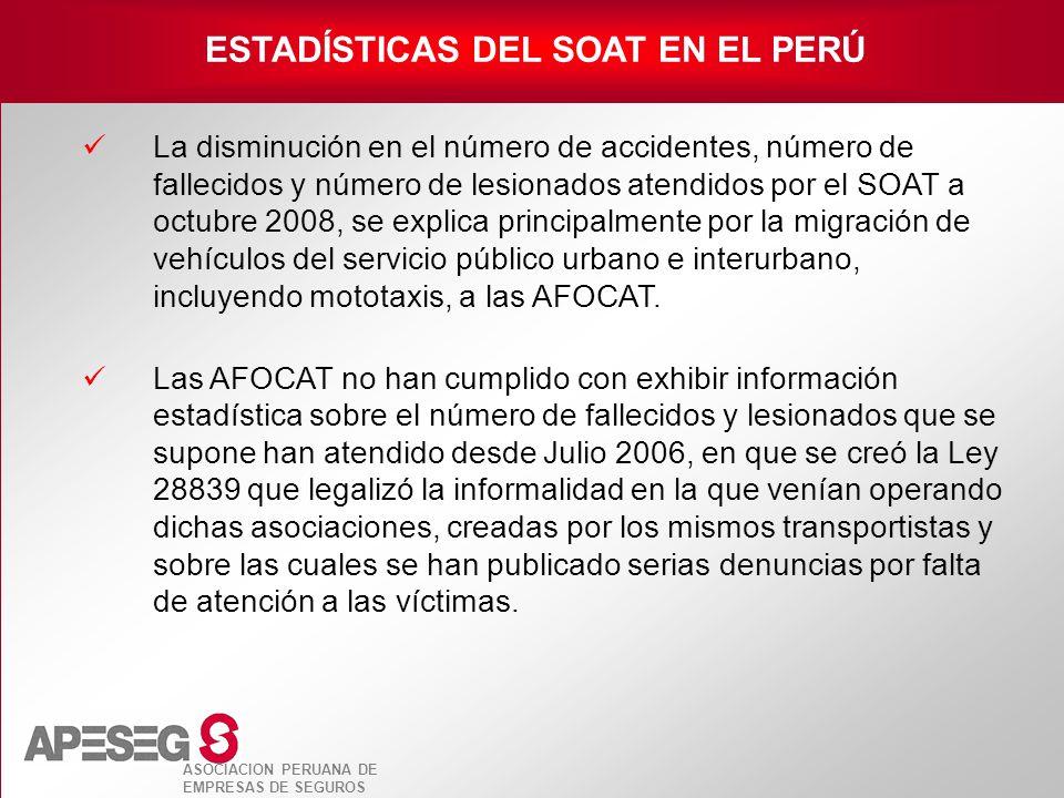 ASOCIACION PERUANA DE EMPRESAS DE SEGUROS ESTADÍSTICAS DEL SOAT EN EL PERÚ La disminución en el número de accidentes, número de fallecidos y número de