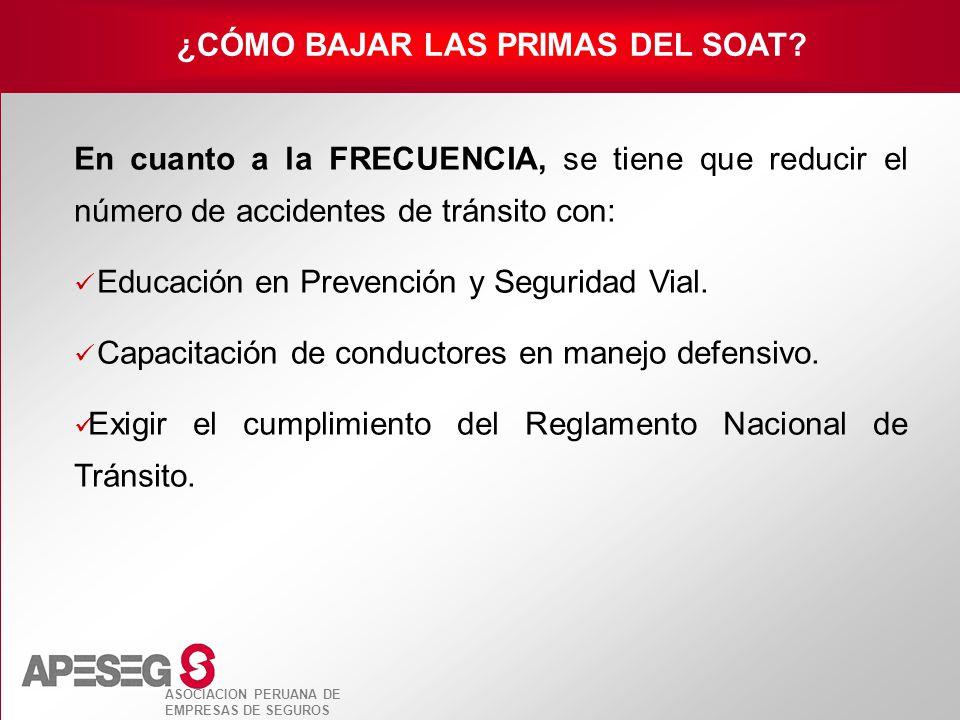 ASOCIACION PERUANA DE EMPRESAS DE SEGUROS En cuanto a la FRECUENCIA, se tiene que reducir el número de accidentes de tránsito con: Educación en Preven