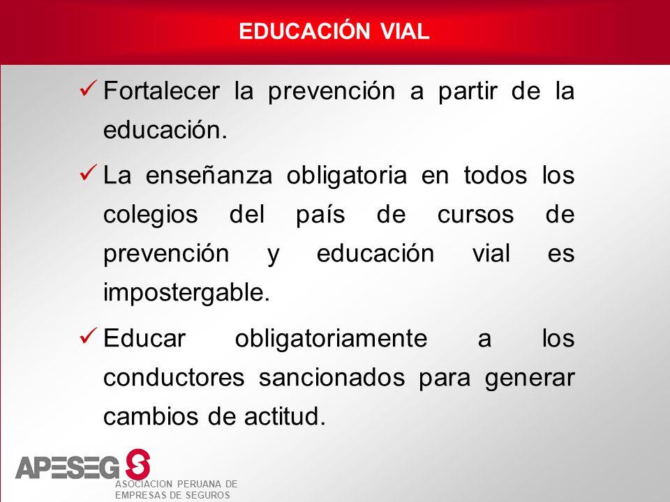 ASOCIACION PERUANA DE EMPRESAS DE SEGUROS Fortalecer la prevención a partir de la educación. La enseñanza obligatoria en todos los colegios del país d