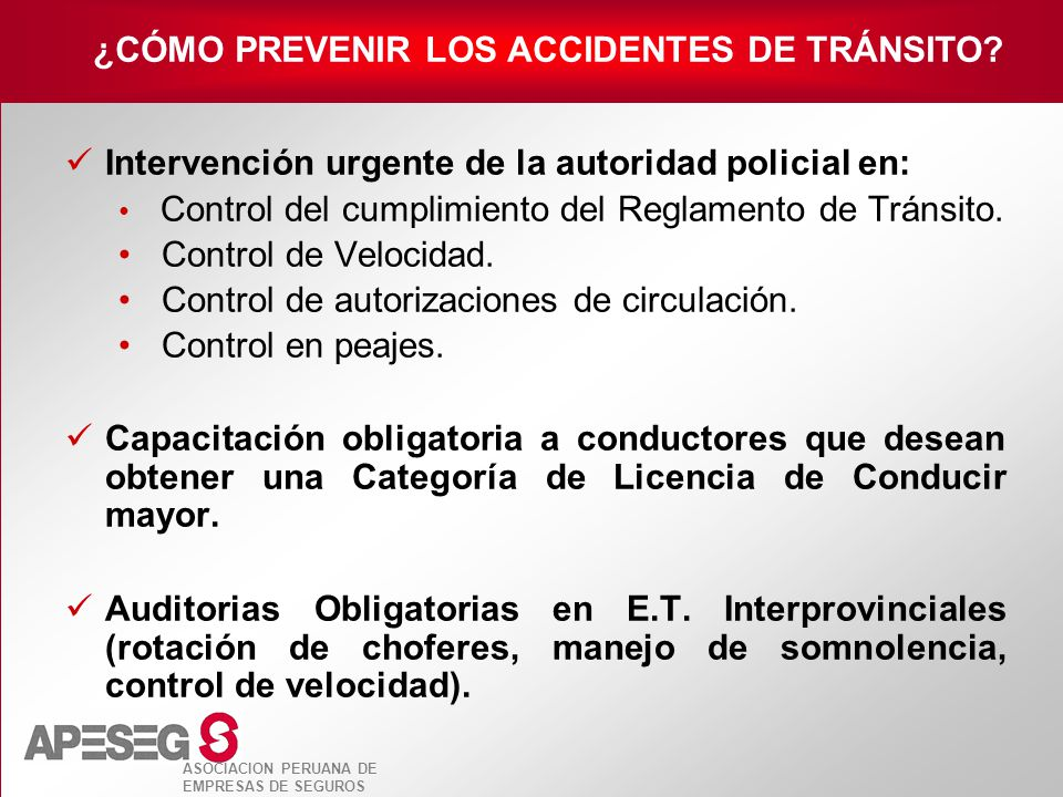 ASOCIACION PERUANA DE EMPRESAS DE SEGUROS Intervención urgente de la autoridad policial en: Control del cumplimiento del Reglamento de Tránsito. Contr
