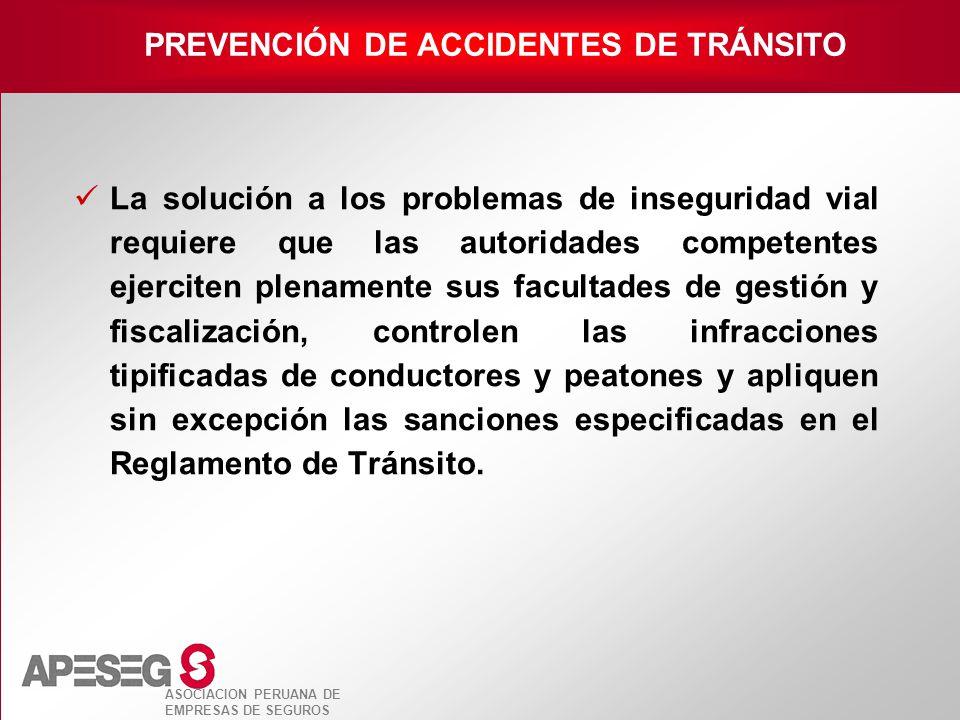 ASOCIACION PERUANA DE EMPRESAS DE SEGUROS La solución a los problemas de inseguridad vial requiere que las autoridades competentes ejerciten plenament