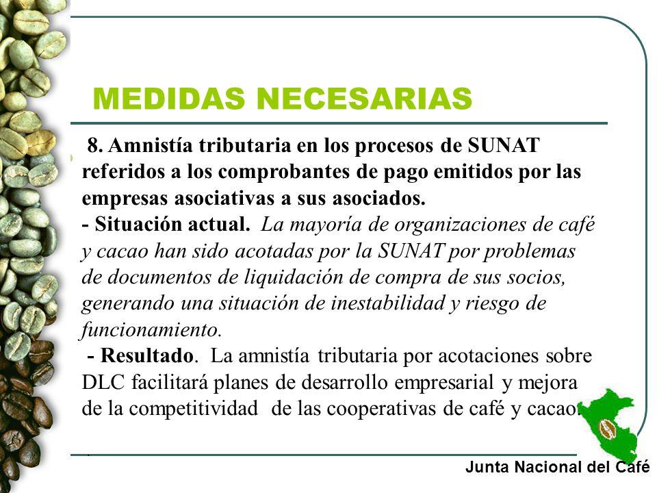 MEDIDAS NECESARIAS Junta Nacional del Café 8. Amnistía tributaria en los procesos de SUNAT referidos a los comprobantes de pago emitidos por las empre