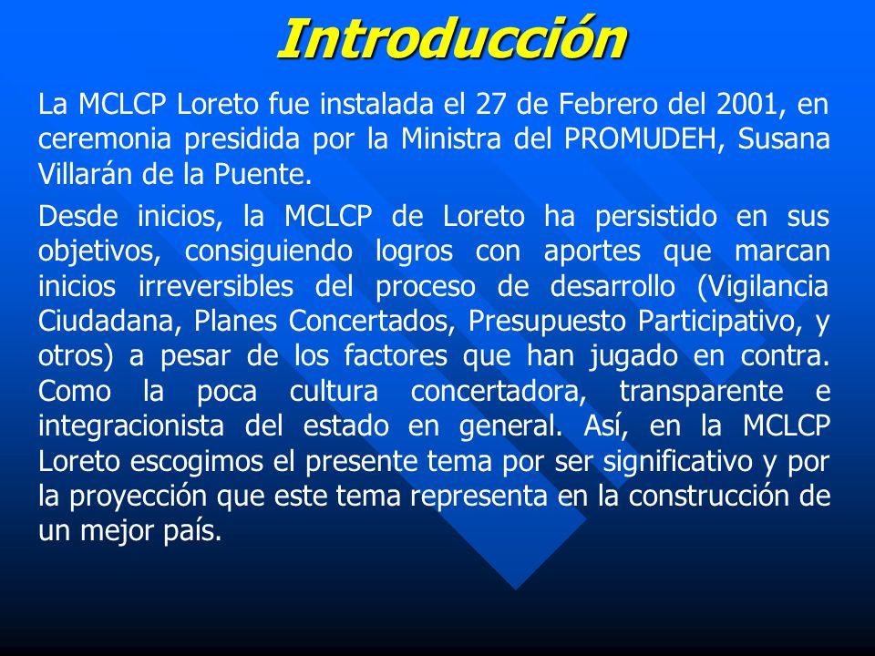 Introducción La MCLCP Loreto fue instalada el 27 de Febrero del 2001, en ceremonia presidida por la Ministra del PROMUDEH, Susana Villarán de la Puente.