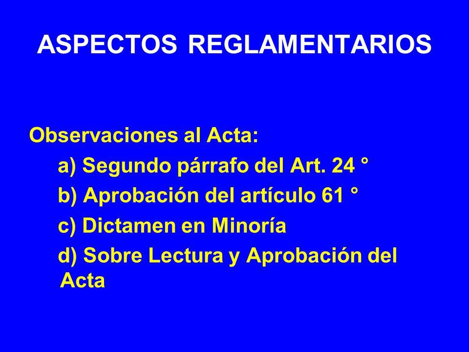 ASPECTOS REGLAMENTARIOS Observaciones al Acta: a) Segundo párrafo del Art. 24 ° b) Aprobación del artículo 61 ° c) Dictamen en Minoría d) Sobre Lectur