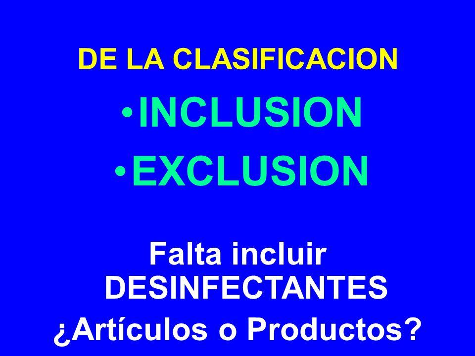 DE LA CLASIFICACION INCLUSION EXCLUSION Falta incluir DESINFECTANTES ¿Artículos o Productos?